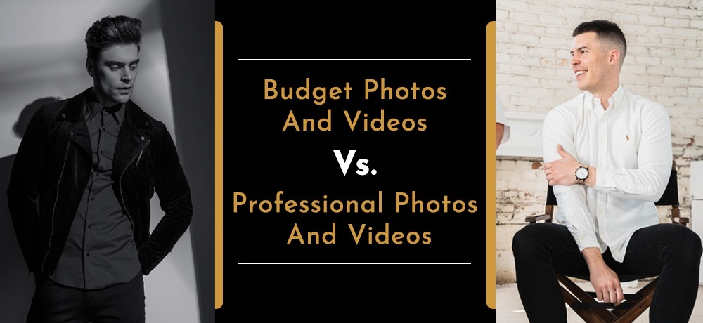 Budget Photos and Videos Vs. Professional Photos and Videos